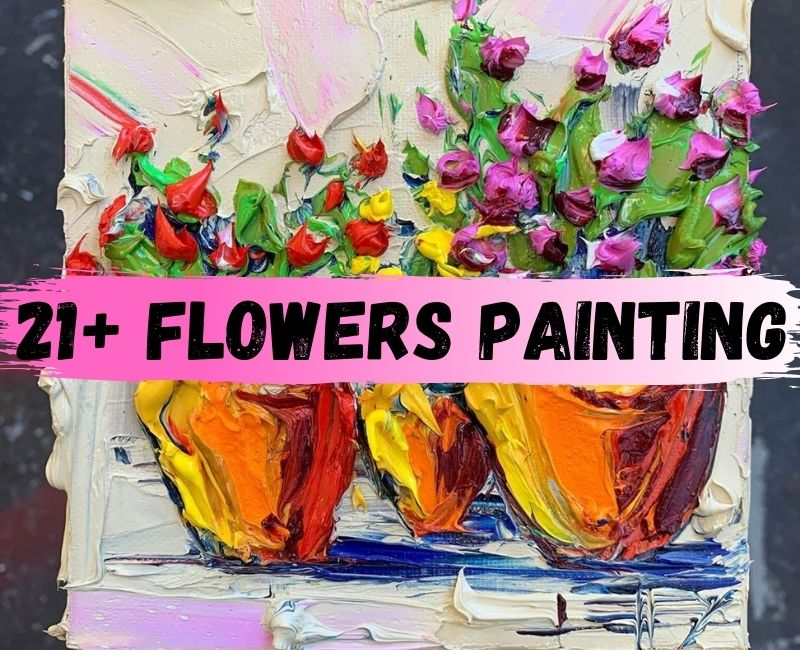21+ FLOWERS PAINTING