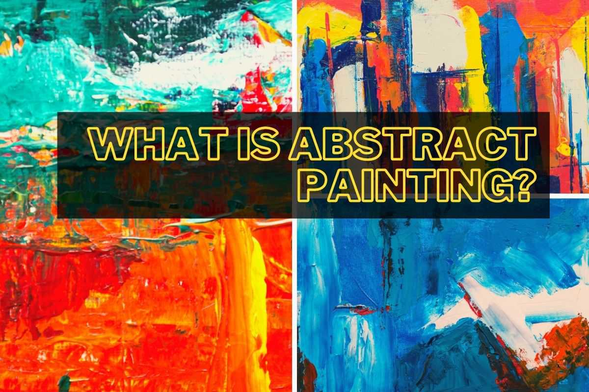 WHAT IS ABSTRACT PAINTING?