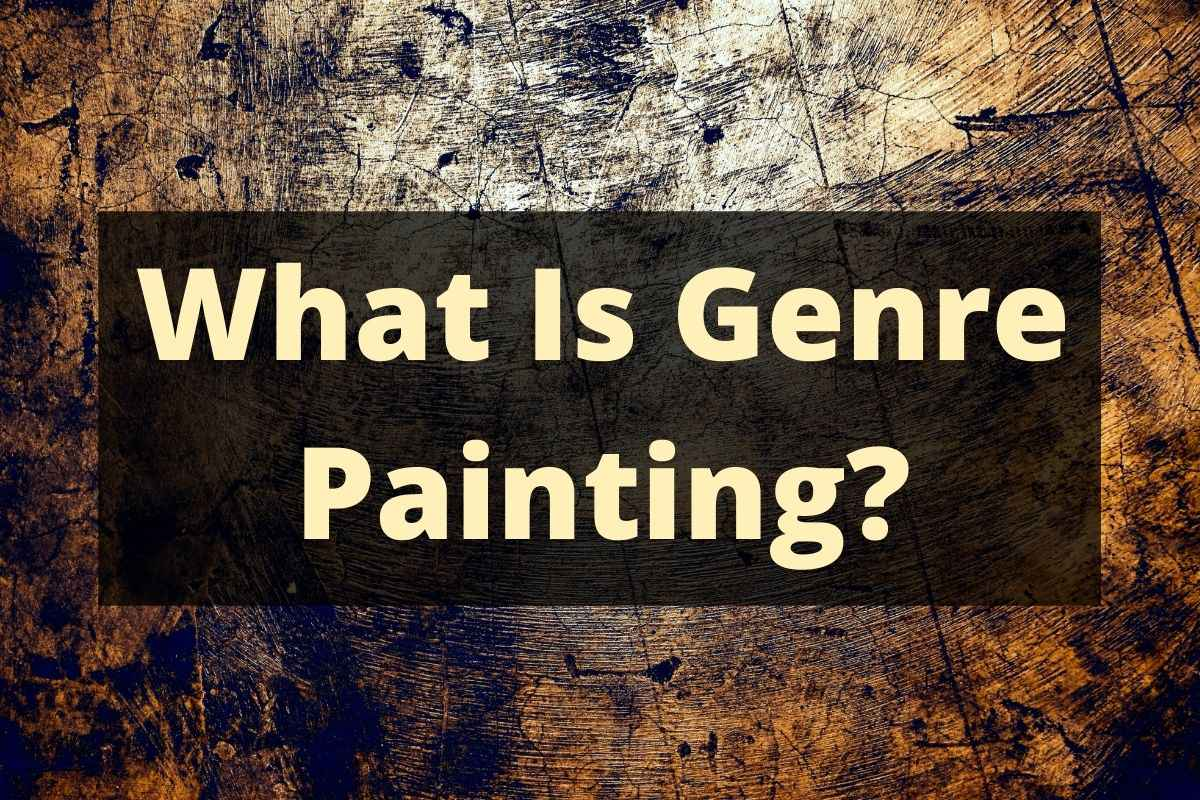 WHAT IS GENRE PAINTING