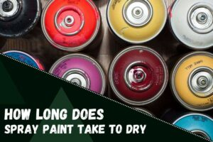 How Long Does Spray Paint Take to Dry