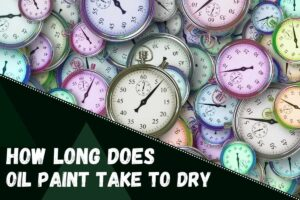 How Long Does Oil Paint Take to Dry